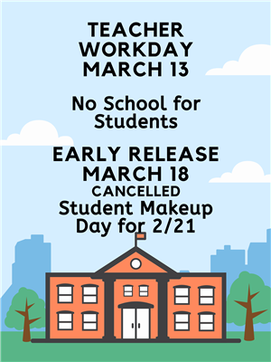 Teacher Workday March 13, March 18 Early Release Now a Full Day