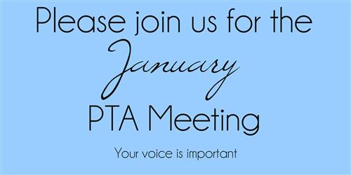 Please join us for the January PTA Meeting Your voice is important